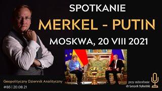 Spotkanie Merkel-Putin – Moskwa, 20 VIII 2021 | GDA #86 – dr Leszek Sykulski