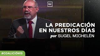 La predicación en nuestros días — Sugel Michelén