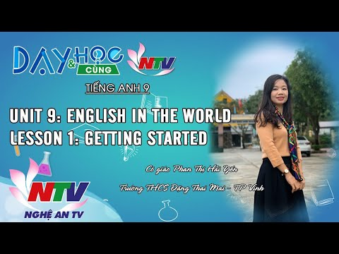 TIẾNG ANH 9: UNIT 9: ENGLISH IN THE WORLD - LESSON 1: GETTING STARTED | 17H NGÀY 24/4/2020 (NTV)