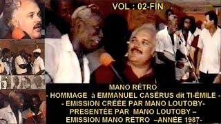 MANO RÉTRO- HOMMAGE  à EMMANUEL CASÉRUS dit TI-ÉMILE  - EMISSION CRÉÉE PAR MANO LOUTOBY-Vol-02