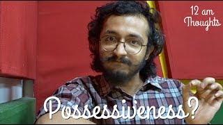 Possessiveness - 12 AM Thoughts - RJ Vashishth