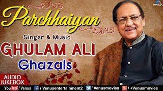 Ghulam Ali | Parchhaiyan - JUKEBOX | Best Romantic Sad Ghazals/Songs