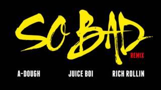 A Dough, Juice Boi & Rich Rollin - So Bad REMIX
