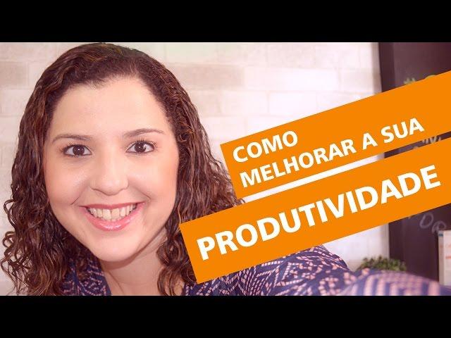 Como Melhorar a sua Produtividade