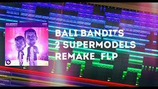 Bali Bandits - 2 Supermodels (Fl studio remake + FLP)