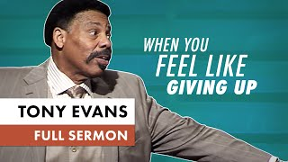 When You Feel Like Giving Up   Sermon By Tony Evans