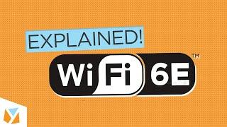 Wi-Fi 6E Explained