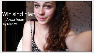 Wir Sind Hier  Alexa Feser (cover By Lena W.)