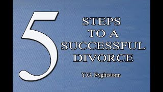 5 STEPS TO A SUCCESSFUL DIVORCE