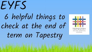 EYFS - 6 Helpful Things To Check At The End Of Term On Your Tapestry Account