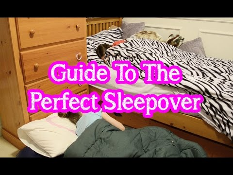 Guide To A Perfect Sleepover | Bethany G
