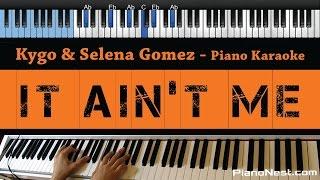 Kygo  Selena Gomez - It Ain't Me - LOWER Key (Piano Karaoke / Sing Along)