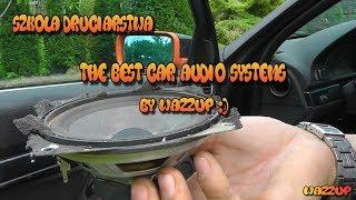 Szkoła Druciarstwa The Best Car audio Systems By Wazzup :)