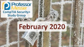 Professor Messer's Security+ Study Group - February 2020