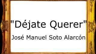 Déjate Querer   José Manuel Soto Alarcón [Marcha Ordinaria]