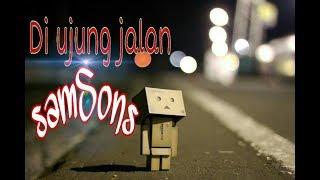 Samsons-Diujung Jalan (Cover Lirik)
