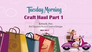 Tuesday Morning Craft Haul Part 1 – May 2017