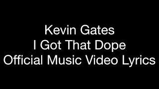 Kevin Gates   I Got That Dope (Official Music Video Lyrics)