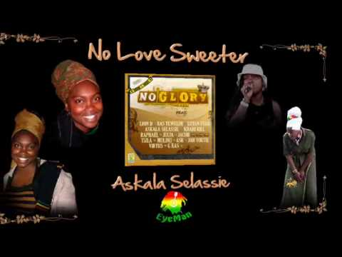 Askala Selassie - No Love Sweeter *No Glory Riddim*