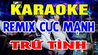 karaoke-remix-cuc-manh-lien-khuc-nhac-tru-tinh-remix-nhac-song-karaoke-remix-soi-dong-trong-hieu