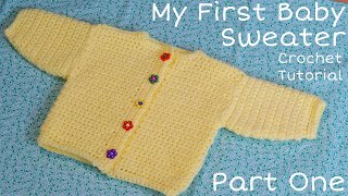 My First Baby Sweater PART 1 - Crochet Tutorial