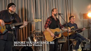"Rob Anthony & Jon Wheelock | ""Before You Sentence Me"""
