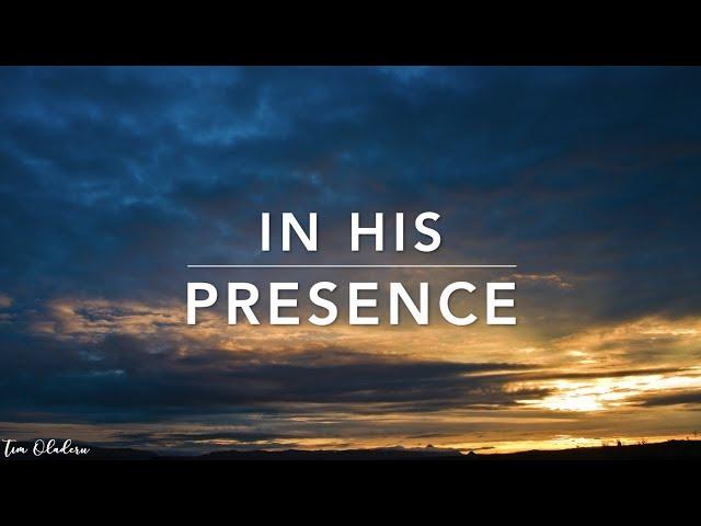 In His Presence - Deep Prayer Music | Spontaneous Worship Music | Alone With HIM | Meditation Music