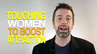 Touching Women To Boost Attraction