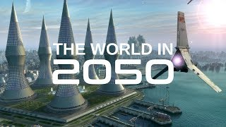 The World In 2050-Future Of The World Base On Future Technology
