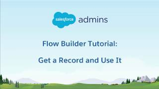 1B Flow Builder Tutorial - Get a Record and Use It