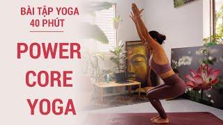 40 PHÚT - POWER CORE YOGA | giảm cân, giảm mỡ toàn thân, săn chắc bụng đùi cánh tay