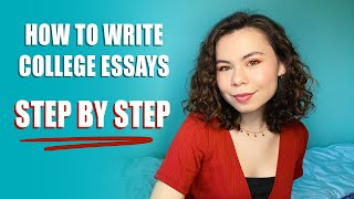 HOW TO WRITE COLLEGE ESSAYS - A STEP BY STEP PROCESS