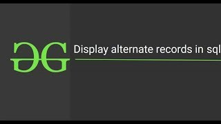 3. Display Alternate Records (Top 50 SQL Interview Questions)   GeeksforGeeks