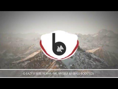 G-Eazy X Bebe Rexha - Me, Myself & I (Bass Boosted)