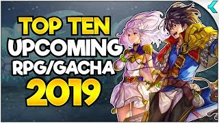 TOP TEN UPCOMING RPG/GACHA GAMES OF 2019!!