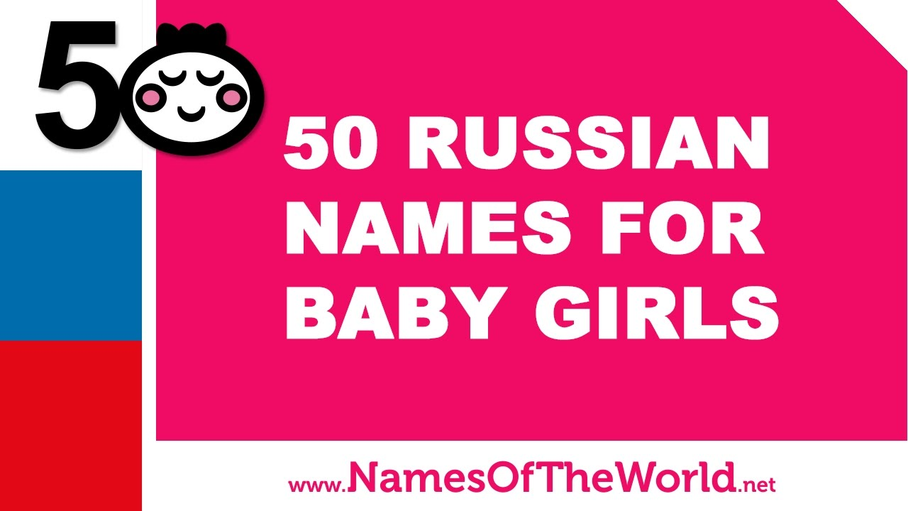 50 Russian names for baby girls - the best baby names - www.namesoftheworld.net