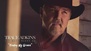 Trace Adkins Finding My Groove