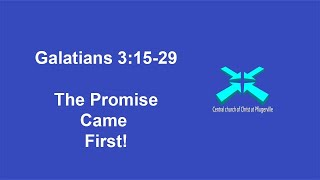 The Promise Came First! – Galatians 3:15-29 -1/10/2021