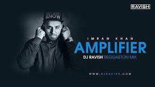 Amplifier | Imran Khan | Reggaeton Mix | DJ Ravish