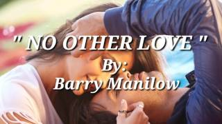 NO OTHER LOVE (Lyrics) By:Barry Manilow