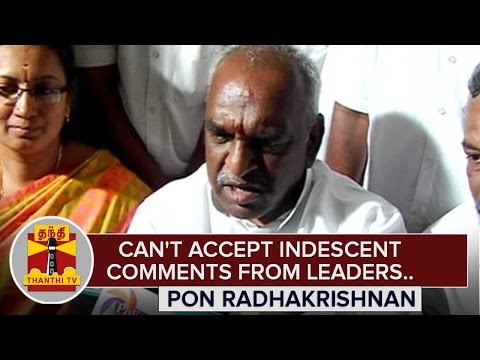 Cant-accept-indecent-comments-from-Political-Leaders--Pon-Radhakrishnan