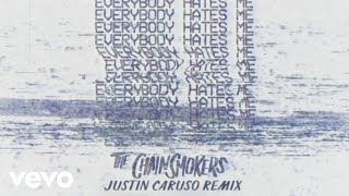 The Chainsmokers - Everybody Hates Me (Justin Caruso Remix - Audio)