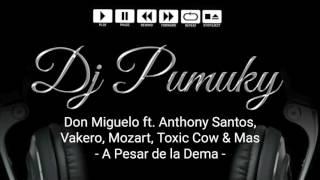Don Miguelo ft. Anthony Santos, Vakero, Mozart, Toxic Cow & Mas - A Pesar de la Dema (Dj Pumuky)