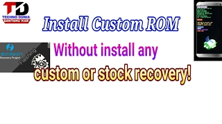How To Install Custom ROM Without Install Any Custom Or Stock Recovery! [FAILPROOF METHOD]
