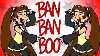 BAN BAN BOO~