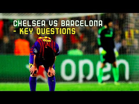 Chelsea vs Barcelona, Champions League, 2018 - Key Questions