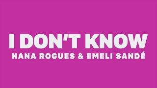 Nana Rogues & Emeli Sandé   I Don't Know (Lyrics)