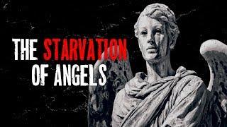 """The Starvation Of Angels"" Creepypasta"