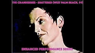 NEW! ENHANCED VIDEO SERIES: SHATTERED, WEST PALM BEACH (THE CRANBERRIES)