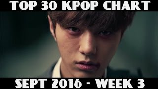 TOP 30 KPOP CHART - SEPTEMBER 2016 WEEK 3 (6 NEW SONGS)